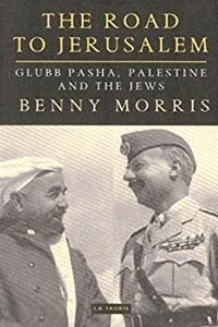 The Road to Jerusalem: Glubb Pasha, Palestine and the Jews (Library of Middle East History) epub download