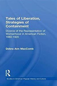 Tales of Liberation, Strategies of Containment: Divorce of the Representation of Womanhood in American Fiction, 1880-1920 (Studies in American Popular History and Culture) epub download
