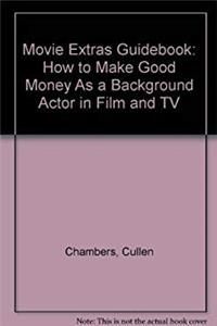 Movie Extras Guidebook: How to Make Good Money As a Background Actor in Film and TV epub download