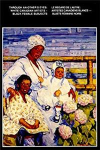 Through An-Other's Eyes: White Canadian Artists - Black Female Subjects epub download