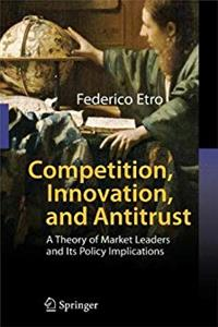 Competition, Innovation, and Antitrust: A Theory of Market Leaders and Its Policy Implications epub download