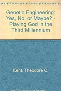 Genetic Engineering - Yes, No or Maybe?: Playing God in the Third Millennium epub download