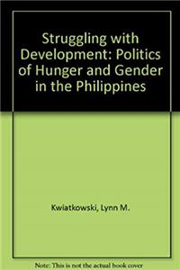 Struggling With Development: The Politics Of Hunger And Gender In The Philippines epub download