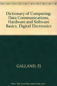 Dictionary of Computing: Data Communications, Hardware and Software Basics, Digital Electronics epub download