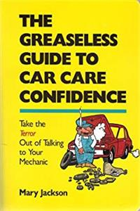 The greaseless guide to car care confidence: Take the terror out of talking to your mechanic epub download