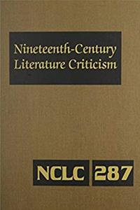Nineteenth-Century Literature Criticism: Excerpts from Criticism of the Works of Nineteenth-Century Novelists, Poets, Playwrights, Short-Story Writers, & Other Creative Writers epub download