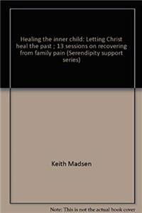 Healing the inner child: Letting Christ heal the past ; 13 sessions on recovering from family pain (Serendipity support series) epub download