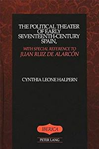 The Political Theater of Early Seventeenth-Century Spain, with Special Reference to Juan Ruiz de Alarcón (Ibérica) epub download