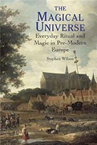 The Magical Universe: Everyday Ritual and Magic in Pre-Modern Europe epub download