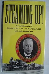Steaming up!: The Autobiography of Samuel M. Vauclain epub download