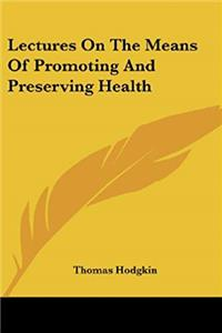 Lectures on the Means of Promoting and Preserving Health epub download