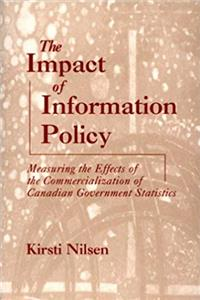 The Impact of Information Policy: Measuring the Effects of the Commercialization of Canadian Government Statistics (Contemporary Studies in Information Management, Policies, an) epub download