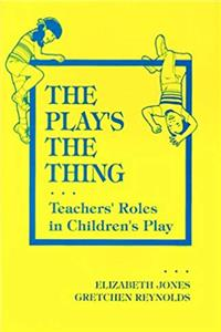 The Play's the Thing: Teachers' Roles in Children's Play (Early Childhood Education Series (Teachers College Pr)) (Early Childhood Education (Teacher's College Pr)) epub download
