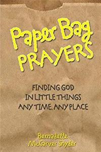 Paper Bag Prayers: Finding God in Little Things: Any Time, Any Place epub download