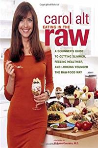 Eating in the Raw: A Beginner's Guide to Getting Slimmer, Feeling Healthier, and Looking Younger the Raw-Food Way epub download