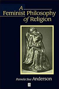 A Feminist Philosophy of Religion: The Rationality and Myths of Religious Belief epub download