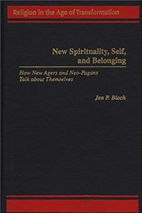 New Spirituality, Self, and Belonging: How New Agers and Neo-Pagans Talk about Themselves (Religion in the Age of Transformation (Hardcover)) epub download