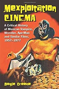 Mexploitation Cinema: A Critical History Of Mexican Vampire, Wrestler, Ape-man And Similar Films, 1957-1977 epub download