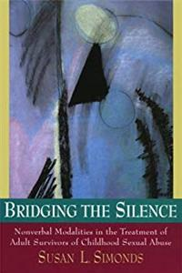 Bridging the Silence: Nonverbal Modalities in the Treatment of Adult Survivors of Childhood Sexual Abuse epub download