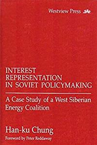 Interest Representation In Soviet Policymaking: A Case Study Of A West Siberian Energy Coalition (Westview Special Studies on the Soviet Union and Eastern Europe) epub download