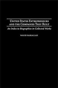 United States Entrepreneurs and the Companies They Built: An Index to Biographies in Collected Works (Bibliographies and Indexes in Economics and Economic History) epub download