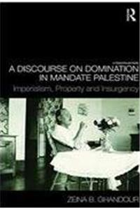 A Discourse on Domination in Mandate Palestine: Imperialism, Property and Insurgency epub download
