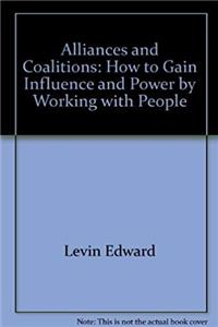 Alliances and coalitions: How to gain influence and power by working with people epub download