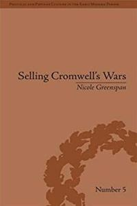 Selling Cromwell's Wars: Media, Empire and Godly Warfare, 1650–1658 (Political and Popular Culture in the Early Modern Period) epub download