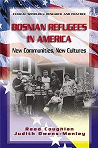 Bosnian Refugees in America: New Communities, New Cultures (Clinical Sociology: Research and Practice) epub download