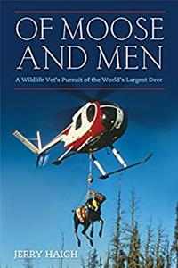 Of Moose and Men: A Wildlife Vet's Pursuit of the World's Largest Deer epub download