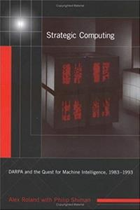 Strategic Computing: DARPA and the Quest for Machine Intelligence, 1983-1993 (History of Computing) epub download