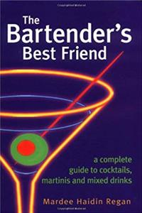The Bartender's Best Friend: A Complete Guide to Cocktails, Martinis, and Mixed Drinks epub download