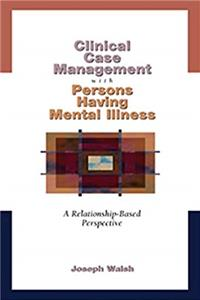 Clinical Case Management with Persons Having Mental Illness: A Relationship-Based Perspective (Mental Health Practice) epub download