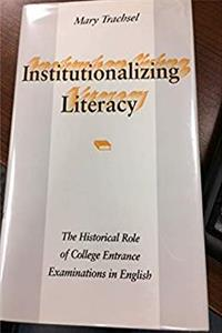 Institutionalizing Literacy: The Historical Role of College Entrance Examinations in English epub download